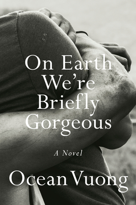 ON EARTH WE'RE BRIEFLY GORGEOUS - By Ocean Vuong