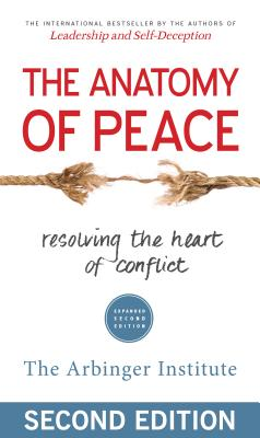 The Anatomy of Peace: Resolving the Heart of Conflict Cover Image