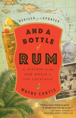 And a Bottle of Rum, Revised and Updated: A History of the New World in Ten Cocktails Cover Image