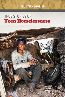 True Stories of Teen Homelessness (True Teen Stories) Cover Image