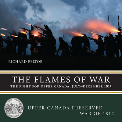 The Flames of War: The Fight for Upper Canada, July--December 1813 (Upper Canada Preserved -- War of 1812 #3) Cover Image