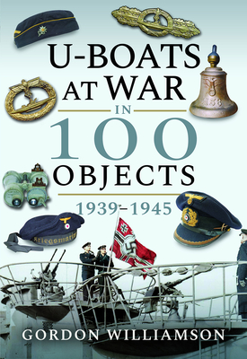 U-Boats at War in 100 Objects 1939-1945 Cover Image