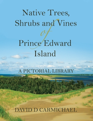 Native Trees, Shrubs and Vines of Prince Edward Island: A Pictorial Library Cover Image