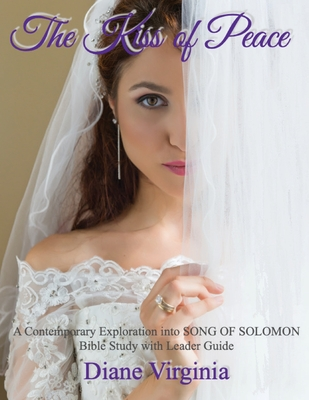 The Kiss of Peace: A Contemporary Exploration Into Song of Solomon. Bible Study With Leader Guide. Cover Image