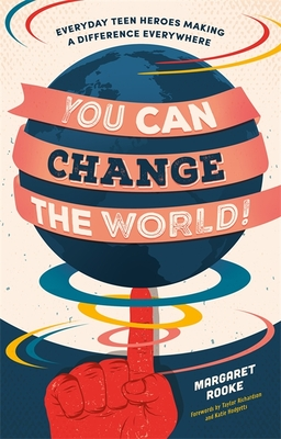You Can Change the World!: Everyday Teen Heroes Making a Difference Everywhere Cover Image