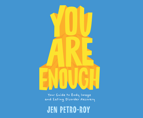 You Are Enough: Your Guide to Body Image and Eating Disorder Recovery Cover Image
