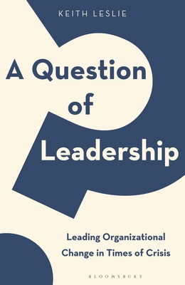 A Question of Leadership: Leading Organizational Change in Times of Crisis cover