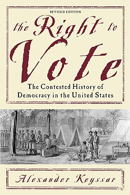 The Right to Vote: The Contested History of Democracy in the United States Cover Image