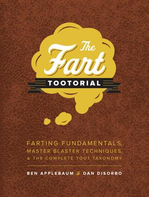 The Fart Tootorial: Farting Fundamentals, Master Blaster Techniques, and the Complete Toot Taxonomy Cover Image