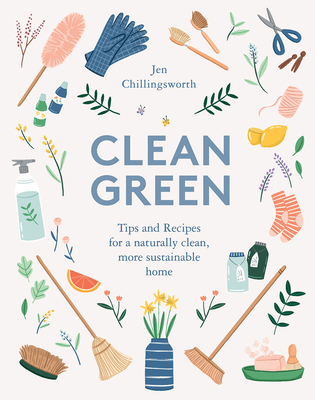 Clean Green: Tips and Recipes for a Naturally Clean, More Sustainable Home Cover Image
