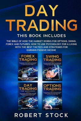 Day Trading: The Bible Of How The Market Works For Options, Swing, Forex And Futures. How To Use Psychology For A Living With The B Cover Image