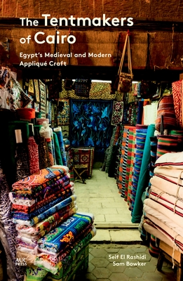 The Tentmakers of Cairo: Egypt's Medieval and Modern Appliqué Craft Cover Image