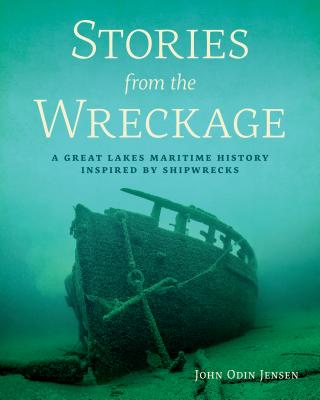 Stories from the Wreckage: A Great Lakes Maritime History Inspired by Shipwrecks Cover Image