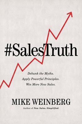 Sales Truth: Debunk the Myths. Apply Powerful Principles. Win More New Sales. Cover Image