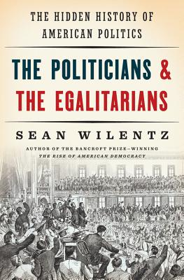 The Politicians and the Egalitarians: The Hidden History of American Politics Cover Image