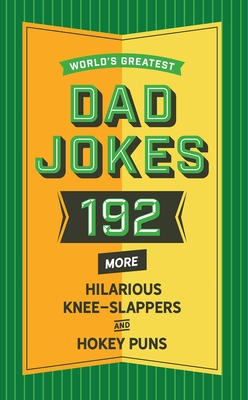 World's Greatest Dad Jokes (Volume 2): 160 More Hilarious Knee Slappers and Hokey Puns Cover Image