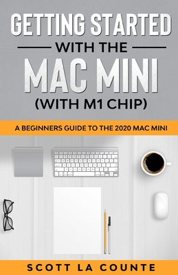 Getting Started With the Mac Mini (With M1 Chip): A Beginners Guide To the 2020 Mac Mini Cover Image