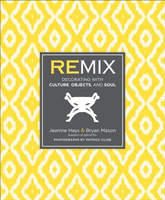 Remix: Decorating with Culture, Objects, and Soul Cover Image