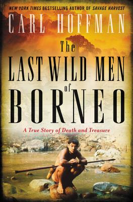 The Last Wild Men of Borneo: A True Story of Death and Treasure Cover Image