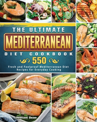 The Ultimate Mediterranean Diet Cookbook: 550 Fresh and Foolproof Mediterranean Diet Recipes for Everyday Cooking Cover Image
