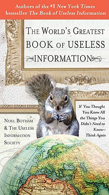 The World's Greatest Book of Useless Information: If You Thought You Knew All the Things You Didn't Need to Know - Think Again Cover Image