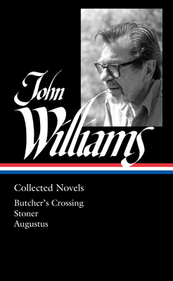 John Williams: Collected Novels (LOA #349): Butcher's Crossing / Stoner / Augustus Cover Image
