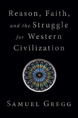 Cover for Reason, Faith, and the Struggle for Western Civilization