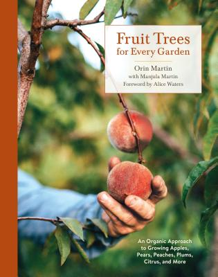 Fruit Trees for Every Garden: An Organic Approach to Growing Apples, Pears, Peaches, Plums, Citrus, and More Cover Image
