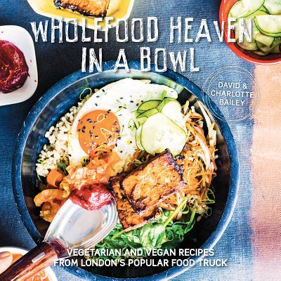 Wholefood Heaven in a Bowl: Vegetarian and Vegan Recipes from London's Popular Food Truck Cover Image