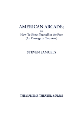 American Arcade; or, How To Shoot Yourself in the Face: (An Outrage in Two Acts) Cover Image