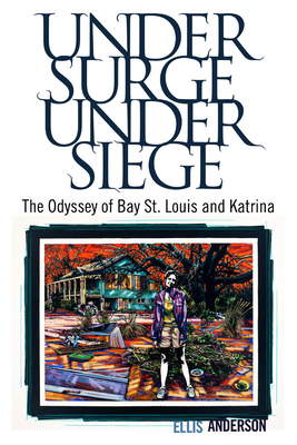 Under Surge, Under Siege: The Odyssey of Bay St. Louis and Katrina Cover Image