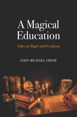A Magical Education: Talks on Magic and Occultism Cover Image