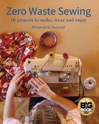 Zero Waste Sewing: 16 projects to make, wear and enjoy Cover Image