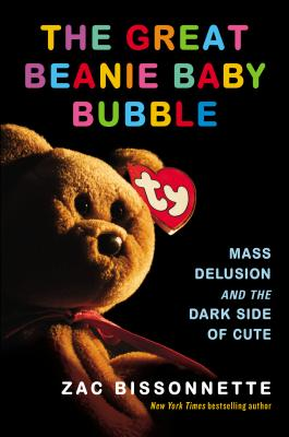 The Great Beanie Baby Bubble: Mass Delusion and the Dark Side of Cute Cover Image