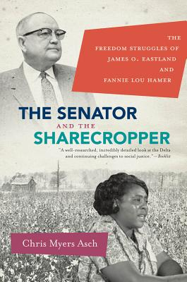The Senator and the Sharecropper: The Freedom Struggles of James O. Eastland and Fannie Lou Hamer Cover Image