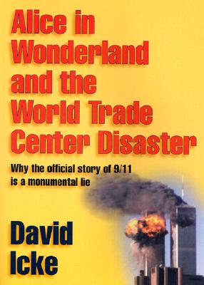 Alice in Wonderland and the World Trade Center Disaster: Why the Official Story of 9/11 Is a Monumental Lie Cover Image