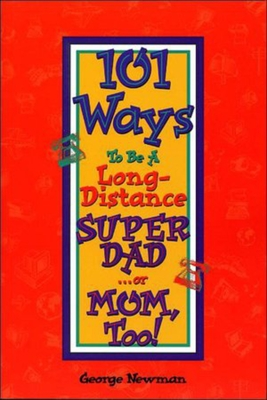 101 Ways to Be a Long-Distance Super-Dad ...or Mom, Too! Cover