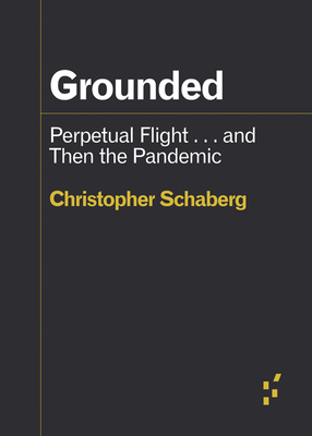 Grounded: Perpetual Flight . . . and Then the Pandemic (Forerunners: Ideas First) Cover Image