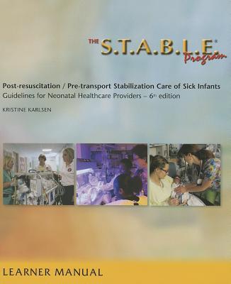 The S.T.A.B.L.E. Program, Learner Manual: Post-Resuscitation/ Pre-Transport Stabilization Care of Sick Infants- Guidelines for Neonatal Healthcare Pro (Karlsen) Cover Image