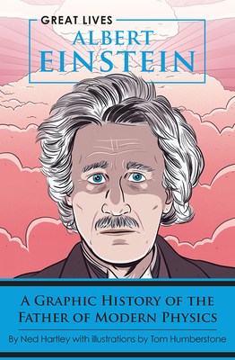 Albert Einstein: A Graphic History of the Father of Modern Physics (Great Lives) Cover Image