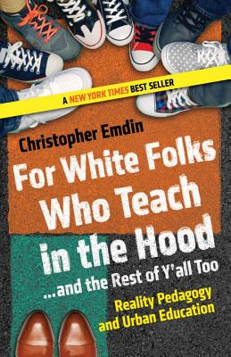 For White Folks Who Teach in the Hood... and the Rest of Y'all Too: Reality Pedagogy and Urban Education (Race, Education, and Democracy) Cover Image