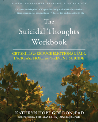 The Suicidal Thoughts Workbook: CBT Skills to Reduce Emotional Pain, Increase Hope, and Prevent Suicide Cover Image