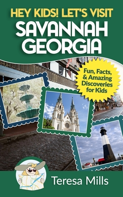 Hey Kids! Let's Visit Savannah Georgia: Fun Facts and Amazing Discoveries for Kids Cover Image