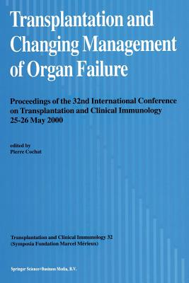 Transplantation and Changing Management of Organ Failure: Proceedings of the 32nd International Conference on Transplantation and Changing Management (Transplantation and Clinical Immunology #32) Cover Image