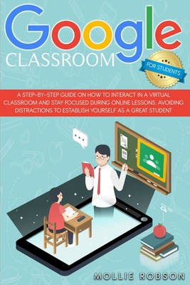 Google Classroom for students: A step-by-step guide on how to interact in a virtual classroom and stay focused during online lessons. Avoiding distra Cover Image