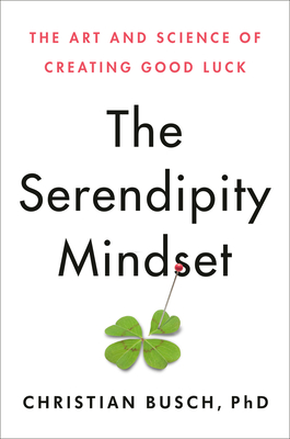 The Serendipity Mindset: The Art and Science of Creating Good Luck Cover Image