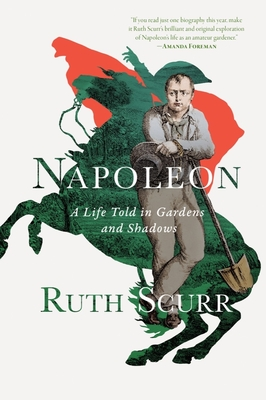 Napoleon: A Life Told in Gardens and Shadows Cover Image