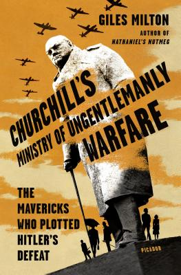 Churchill's Ministry of Ungentlemanly Warfare: The Mavericks Who Plotted Hitler's Defeat Cover Image
