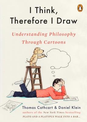 I Think, Therefore I Draw: Understanding Philosophy Through Cartoons Cover Image