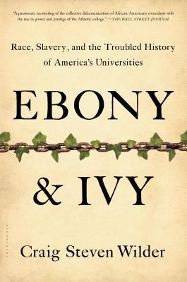 Ebony and Ivy: Race, Slavery, and the Troubled History of America's Universities Cover Image